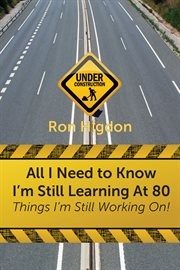 All i need to know i'm still learning at 80. Things I'm Still Working On cover image