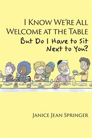 I know we're all welcome  at the table,  but do i have to sit  next to you? cover image