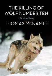 The killing of wolf number ten: the true story cover image