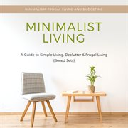 Minimalist Living: A Guide to Simple Living, Declutter & Frugal Living