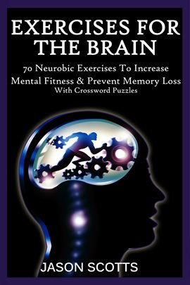 Exercise For The Brain: 70 Neurobic Exercises To Increase Mental Fitness & Prevent Memory Loss (With