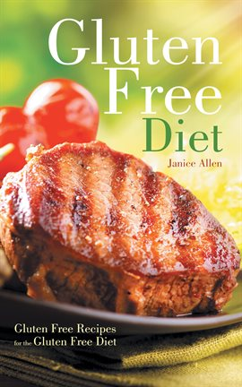 Cover image for Gluten Free Diet: Gluten Free Recipes for the Gluten Free Diet