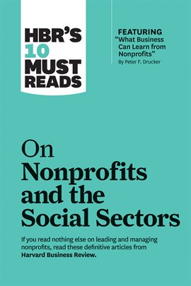 """HBR's 10 Must Reads on Nonprofits and the Social Sectors (featuring """"What Business Can Learn from..."""