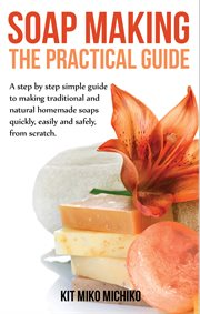 Soap Making: the Practical Guide