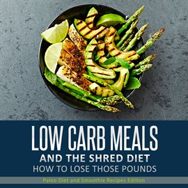 Cover image for Low Carb Meals And The Shred Diet How To Lose Those Pounds