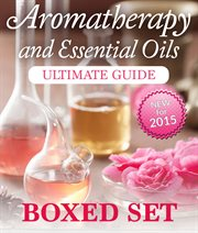 Aromatherapy and Essential Oils Ultimate Guide