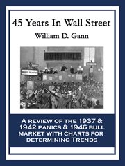 45 years in Wall Street: a review of the 1937 panic and 1942 panic, 1946 bull market with new time rules and percentage rules with charts for determining the trend on stocks cover image