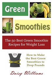 Green Smoothies: the 50 Best Green Smoothie Recipes for Weight Loss