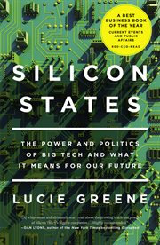 Silicon States : The Power and Politics of Big Tech and What It Means for Our Future cover image