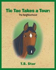 Tic Tac takes a tour : the neighborhood cover image