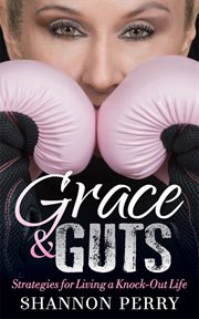 Grace and guts. Strategies for Living a Knock-Out Life cover image