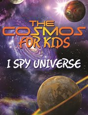 The cosmos for kids : I spy universe cover image