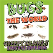 Bugs of the World Creepy Crawly Encyclopedia