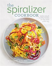 Spiralizer cookbook: quick, ways & health recipes for any meal of the day cover image