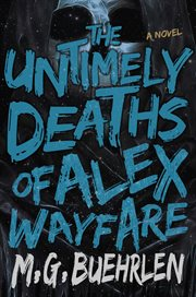 The Untimely Deaths of Alex Wayfare cover image