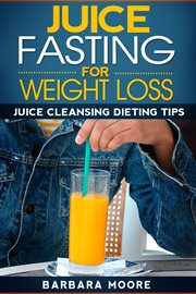 Juice Fasting for Weight Loss