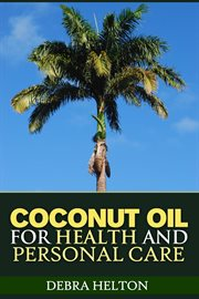 Coconut Oil for Health and Personal Care