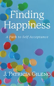 Finding happiness. A Path to Self Acceptance cover image