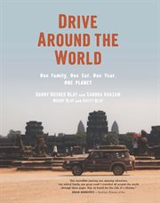 Drive around the world : one family, one car, one year, one planet cover image