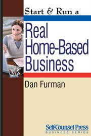 Start & Run A Real Home-based Business