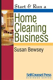 Start & Run A Home Cleaning Business