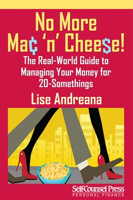 No More Mac 'N Cheese! The Real-World Guide to Managing Your Money for 20-Somethings by Lise Andreana