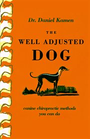 The well adjusted dog : canine chiropractic methods you can do cover image