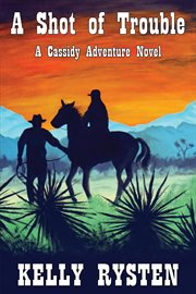 A shot of trouble : a Cassidy adventure novel cover image