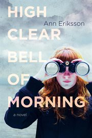 High clear bell of morning: a novel cover image