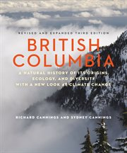 British Columbia: a natural history of its origins, ecology, and diversity with a new look at climate change cover image