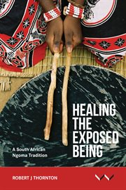 Healing the exposed being : a South African Ngoma tradition cover image