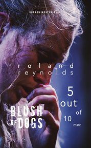 Blush of dogs : a play : 5 out of 10 men : a text for performance cover image