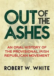 Out of the ashes : an oral history of the provisional Irish Republican movement (Social movements vs terrorism) cover image