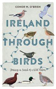 IRELAND THROUGH BIRDS : in search of ireland's most elusive birds cover image