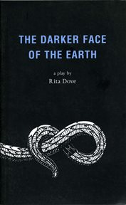The darker face of the earth : a verse play in fourteen scenes cover image