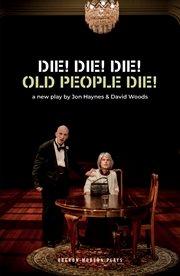 Die! Die! Die! : old people die! cover image