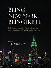 Being New York, being Irish : reflections on twenty-five years of Irish America and New York University's Glucksman Ireland House cover image