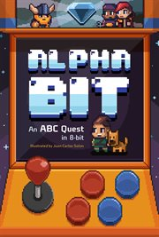 Alphabit : an ABC quest in 8-bit : follow the quest, find the hidden pictures, and bring back the treasure! PRESS START cover image