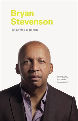 Cover image for I Know This to be True: Bryan Stevenson