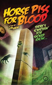 Horse piss for blood : a play cover image