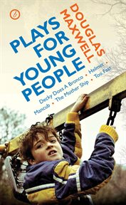 Plays for young people : Decky does a bronco ; Helmet ; Mancub ; The mother ship ; Too fast cover image