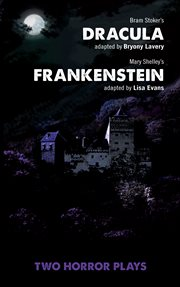 Two horror plays : Bram Stoker's Dracula and Mary Shelley's Frankenstein cover image