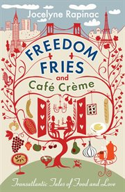 Freedom fries and café crème : [transatlantic tales of food an love] cover image