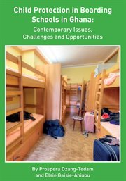 Child protection in boarding schools in ghana. Contemporary Issues, Challenges and Opportunities cover image
