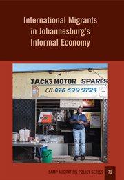 International Migrants in Johannesburg?s Informal Economy