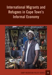 International Migrants and Refugees in Cape Town?s Informal Economy