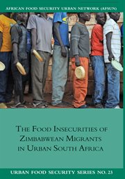 The Food Insecurities of Zimbabwean Migrants in Urban South Africa