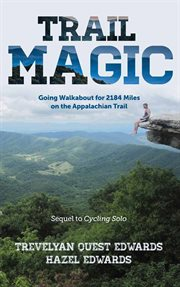 Trail Magic : Going Walkabout for 2184 Miles on the Appalachian Trail cover image