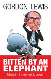 Bitten by an elephant : memoir of a maverick lawyer cover image