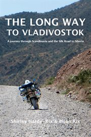 The long way to Vladivostok : a journey through Scandinavia and the Silk Road to Siberia cover image